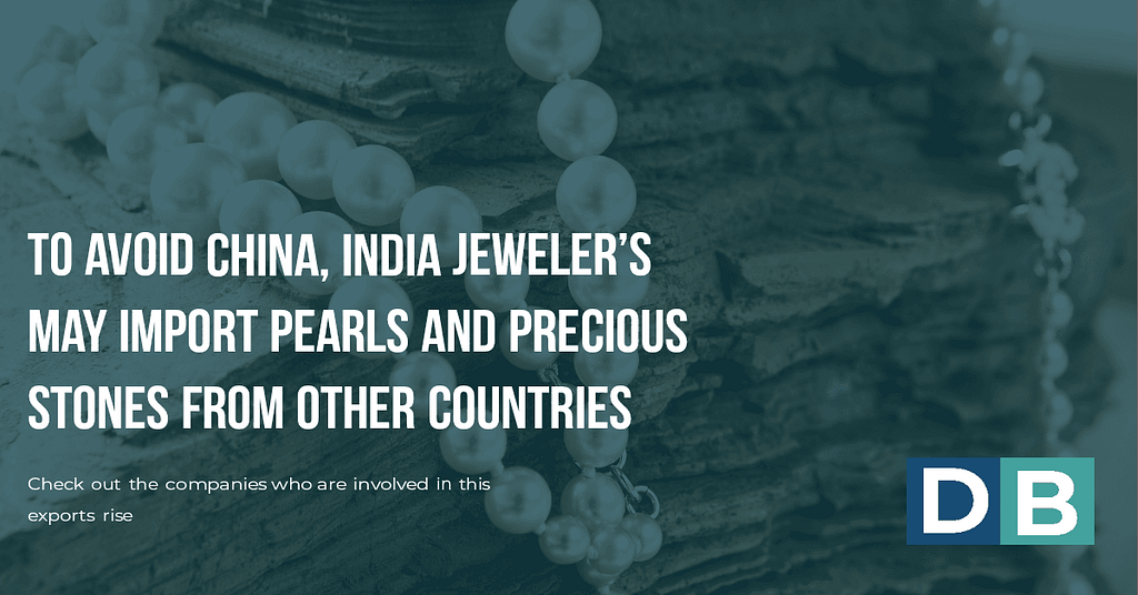 To avoid China, Indian jewelers may import pearls and precious stones from other countries