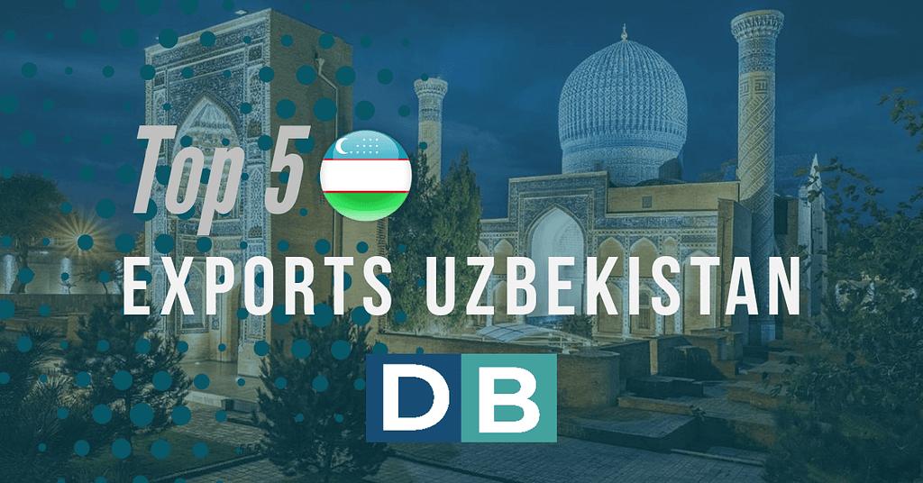 Top 5 Exports Uzbekistan year 2018!