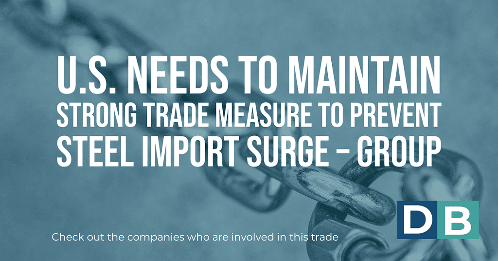 U.S. needs to maintain strong trade measure to prevent steel import surge – group